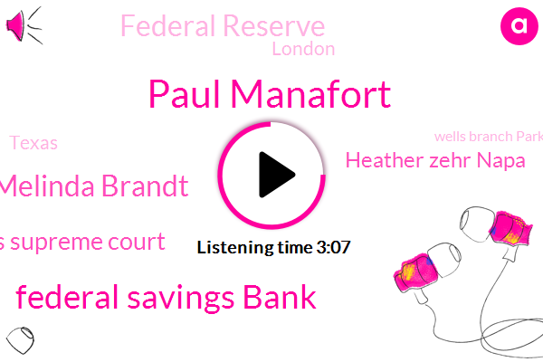 Paul Manafort,Federal Savings Bank,Melinda Brandt,Texas Supreme Court,Heather Zehr Napa,Federal Reserve,London,Texas,Wells Branch Parkway,Sesame Maldonado,Government,Vice President,Supreme Court,Ashley Gonzales,John Colleen,Stephen Cock,Bill Ale Shire,NC