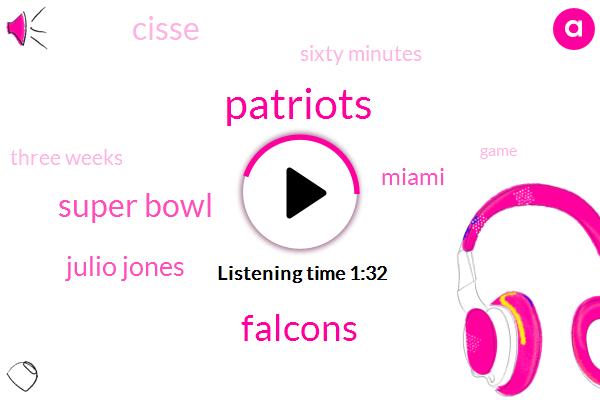 Patriots,Falcons,Super Bowl,Julio Jones,Miami,Cisse,Sixty Minutes,Three Weeks