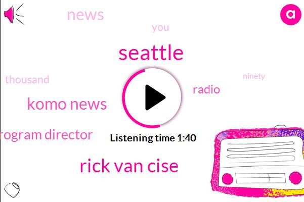 Seattle,Rick Van Cise,Komo News,Program Director,Radio