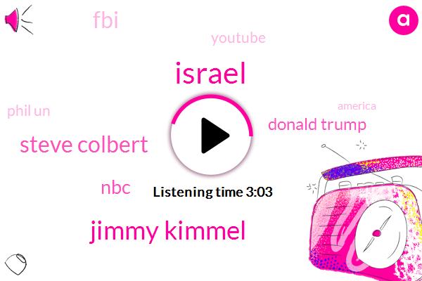 Israel,Jimmy Kimmel,Steve Colbert,NBC,Donald Trump,FBI,Youtube,Phil Un,America,ABC,CBS,Democrat Party,Barack Obama,Danny