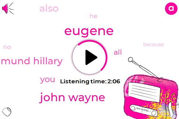 Eugene,John Wayne,Edmund Hillary