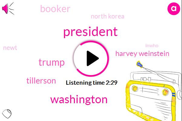 President Trump,Washington,Donald Trump,Tillerson,Harvey Weinstein,Booker,North Korea,Newt,Inwho