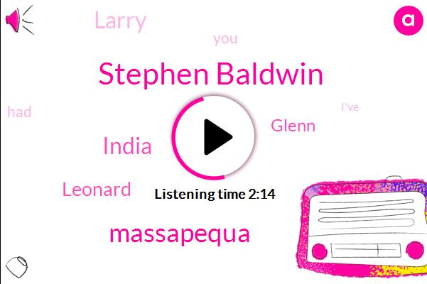 Stephen Baldwin,Massapequa,India,Leonard,Glenn,Larry
