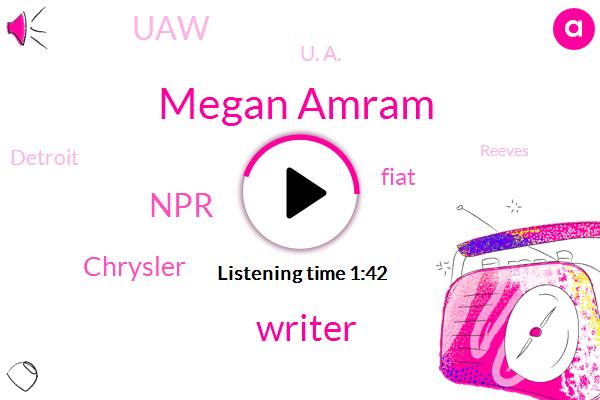 Megan Amram,Writer,NPR,Chrysler,Fiat,UAW,U. A.,Detroit,Reeves,El Salvador,Lebanon,Iran,Terry Tempest Williams,U. N.,Kalb,Los Angeles,Partner,Casey R. W.,Gary Jones