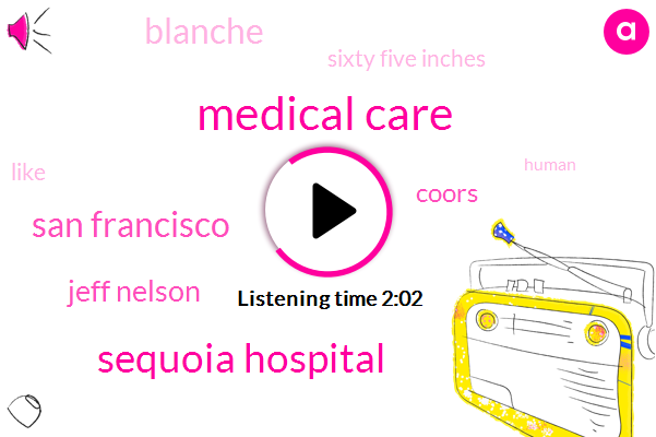 Medical Care,Sequoia Hospital,San Francisco,Jeff Nelson,Coors,Blanche,Sixty Five Inches
