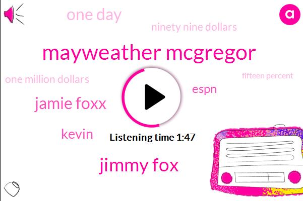 Mayweather Mcgregor,Jimmy Fox,Jamie Foxx,Kevin,Espn,One Day,Ninety Nine Dollars,One Million Dollars,Fifteen Percent,Five Seconds