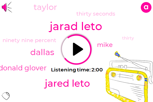 Jarad Leto,Jared Leto,Dallas,Donald Glover,Mike,Taylor,Thirty Seconds,Ninety Nine Percent