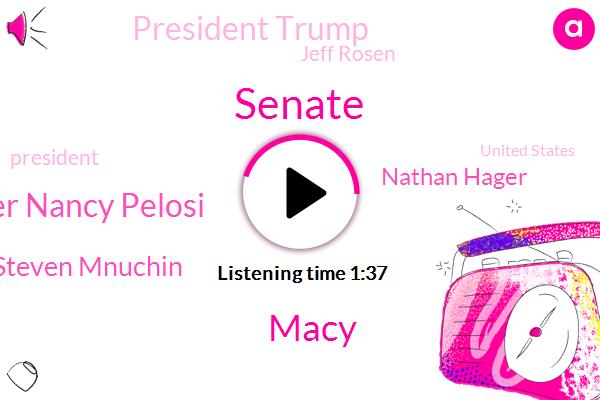 Bloomberg,Senate,Macy,House Speaker Nancy Pelosi,Steven Mnuchin,Nathan Hager,President Trump,Jeff Rosen,United States,China,Cnbc,U. S,Executive,Washington