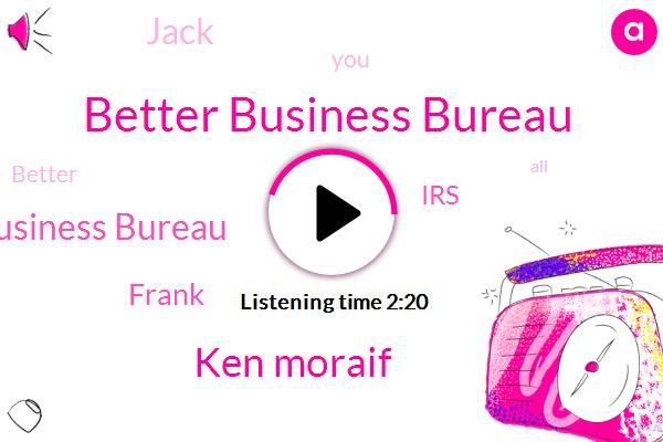 Better Business Bureau,Ken Moraif,Texas Better Business Bureau,Frank,IRS,Jack