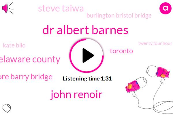Dr Albert Barnes,John Renoir,Delaware County,Commodore Barry Bridge,Toronto,Steve Taiwa,Burlington Bristol Bridge,Kate Bilo,Twenty Four Hour