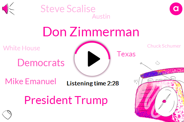 Don Zimmerman,President Trump,Democrats,Mike Emanuel,Texas,Steve Scalise,Austin,White House,Chuck Schumer,Supreme Court,Fox News,Newsradiokkob Janis,Nancy Pelosi,Austin School,Patrick Osborne