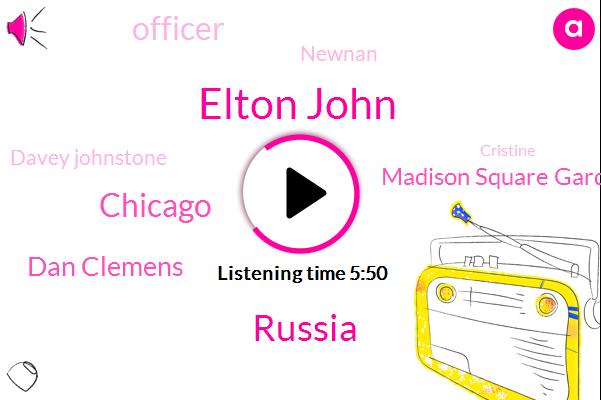 Elton John,Russia,Chicago,WGN,Dan Clemens,Madison Square Garden,Officer,Newnan,Davey Johnstone,Cristine,Brian,Rosemont,JIM,Talmon,JOE,Vegas,Alan,Deputy Chief