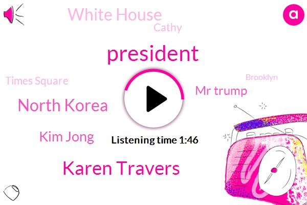 Karen Travers,North Korea,President Trump,Kim Jong,Mr Trump,White House,Cathy,Times Square,Brooklyn,Shoreline Aviation