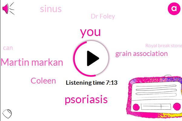 Psoriasis,Martin Markan,Coleen,Grain Association,Sinus,Dr Foley,Royal Break Stone,Nancy,Iraq,Ninety Percent,Ninety Eight Percent,Eighty Percent,Six Months
