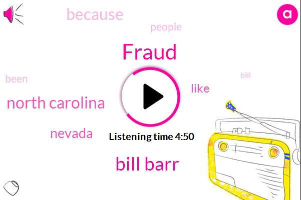 Fraud,Bill Barr,North Carolina,Nevada