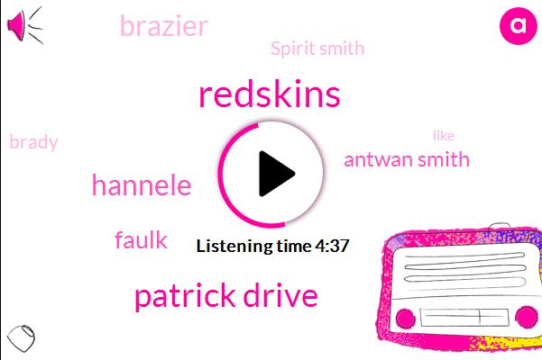 Redskins,Patrick Drive,Hannele,Faulk,Antwan Smith,Patriots,Brazier,Spirit Smith,Brady,Andy Greg,Anton Smith,Kevin Faulk,Washington