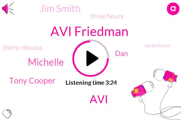 Avi Friedman,AVI,Michelle,Tony Cooper,DAN,Jim Smith,Three Hours,Thirty Minutes,Seven Hours,Two Weeks