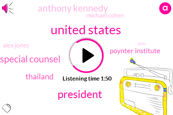United States,President Trump,Special Counsel,Thailand,Poynter Institute,Anthony Kennedy,Michael Cohen,Alex Jones