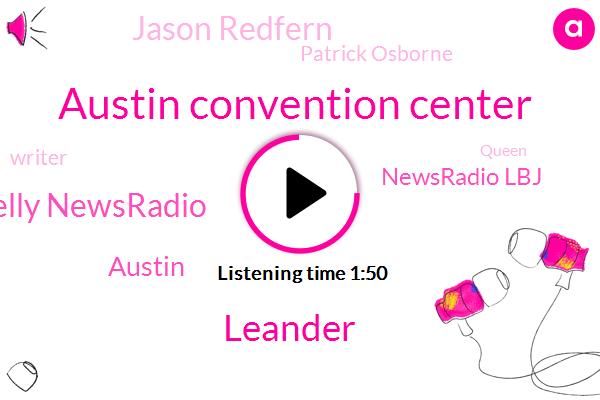 Austin Convention Center,Leander,John Kelly Newsradio,Austin,Newsradio Lbj,Jason Redfern,Patrick Osborne,Writer,Queen,Official,Eleven Billion Dollar,Four Thousand Dollars,One Billion Dollar,Four Years
