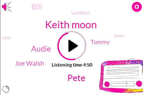 Keith Moon,Pete,Audie,Joe Walsh,Tommy,Bill,Lambert,Sadler,England,Wells,Twenty Twenty One Years,Three Four Weeks,Three Minute,Fifty Cups