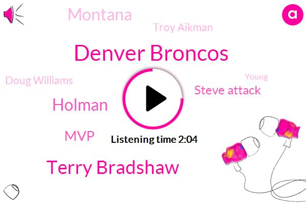 Denver Broncos,Terry Bradshaw,Holman,MVP,Steve Attack,Montana,Troy Aikman,Doug Williams,Young,Joe Montana,Martin,Pittsburgh,Miami,San Francisco,Dick,Doug Brian,Sid Luckman