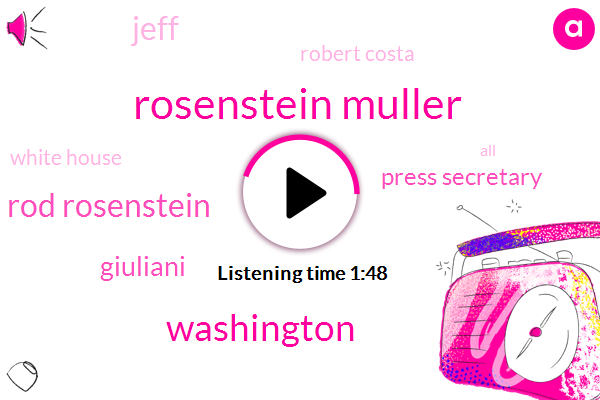 Rosenstein Muller,Washington,Rod Rosenstein,Giuliani,Press Secretary,Jeff,Robert Costa,White House
