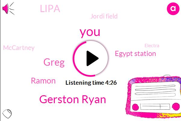 Gerston Ryan,Greg,Ramon,Egypt Station,Lipa,Jordi Field,Mccartney,Electra,TED,Audrey,Producer
