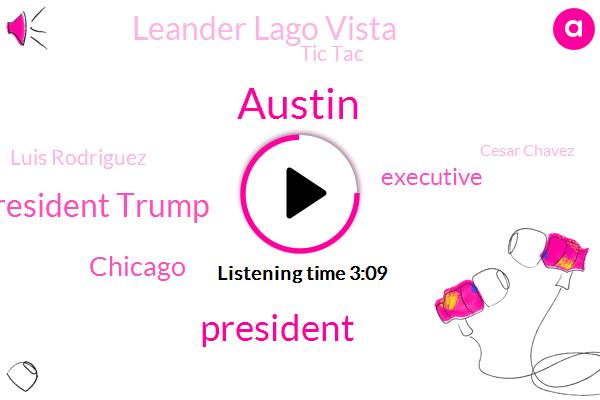Austin,President Trump,Chicago,Executive,Leander Lago Vista,Tic Tac,Luis Rodriguez,Cesar Chavez,Mark Caesar,Pflueger Ville,Patrick Osborne,Melinda Brant,Thrall School,Melinda Branch Freeway,Fox News,Rachel Sutherland