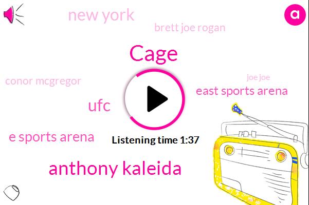 Cage,Anthony Kaleida,UFC,E Sports Arena,East Sports Arena,New York,Brett Joe Rogan,Conor Mcgregor,Joe Joe,Kyri Williams,Arta Ocal,Hockey,Vegas,Joseph Ben Evita
