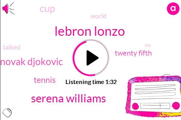 Lebron Lonzo,Serena Williams,Novak Djokovic,Tennis,Twenty Fifth