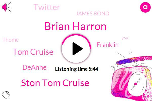 Brian Harron,Ston Tom Cruise,Tom Cruise,Deanne,Franklin,Twitter,James Bond,Thome,Mrs Brown,America,Northern Ireland,Chris,DON,LIZ,UT,Jenner,Frank,Helen,Mitchell