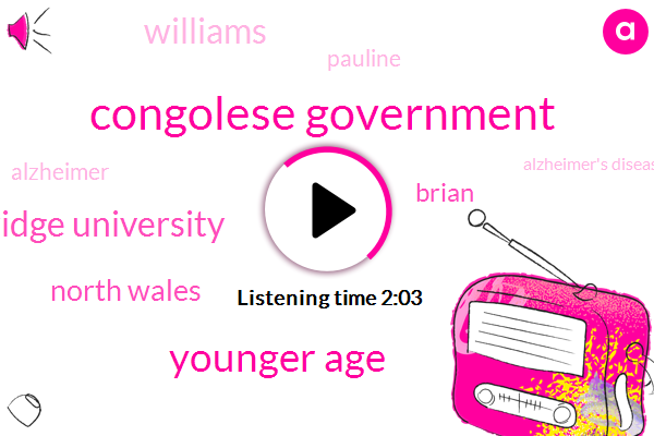 Congolese Government,Younger Age,Cambridge University,North Wales,Brian,Williams,Pauline,Alzheimer,Alzheimer's Disease,Jillian,Poland,Six Years