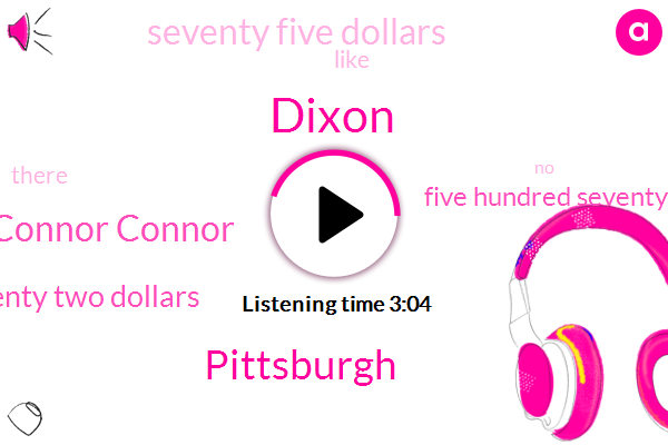 Dixon,Pittsburgh,Connor Connor,Five Hundred Seventy Two Dollars,Five Hundred Seventy Dollars,Seventy Five Dollars