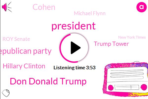 President Trump,Don Donald Trump,Republican Party,Hillary Clinton,Trump Tower,Cohen,Michael Flynn,Roy Senate,New York Times,Zora,Heroin,Advisor,United States,White House,Congress,Russia