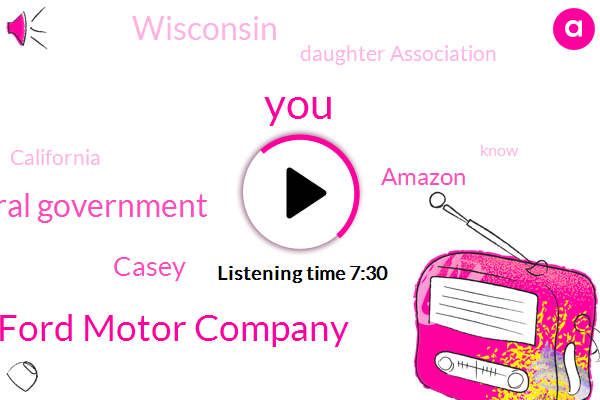 Ford Motor Company,Federal Government,Casey,Amazon,Wisconsin,Daughter Association,California