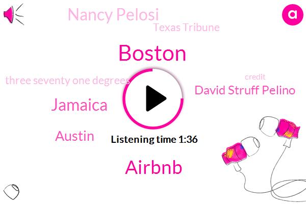 Boston,Airbnb,Jamaica,Austin,David Struff Pelino,Nancy Pelosi,Texas Tribune,Three Seventy One Degrees