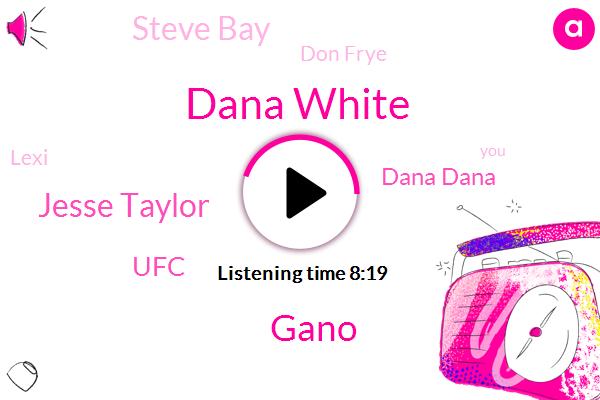 Dana White,Gano,Jesse Taylor,UFC,Dana Dana,Steve Bay,Don Frye,Lexi,DC,Soccer,Gary Back,Stipe,Elliott,Cormier,Chelsea,Mecer Tate,League,FRY,San Diego