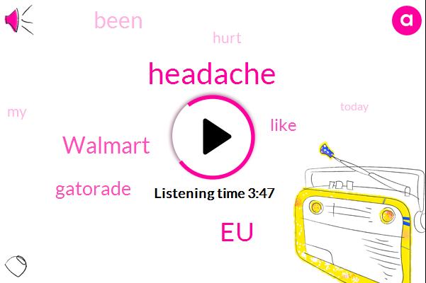 Headache,EU,Walmart,Gatorade
