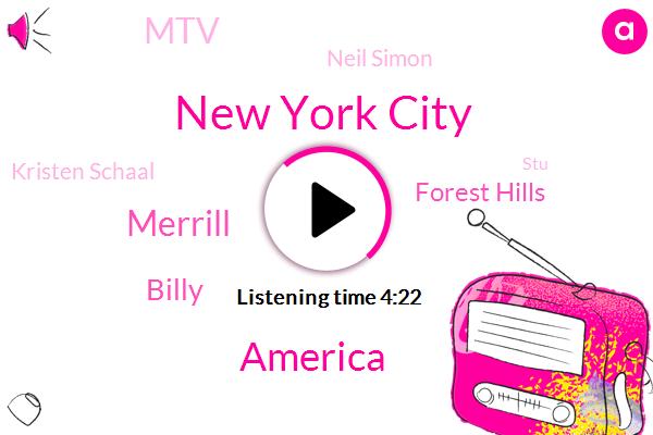 New York City,America,Merrill,Billy,Forest Hills,MTV,Neil Simon,Kristen Schaal,STU,William,Josh Meyers,JIM