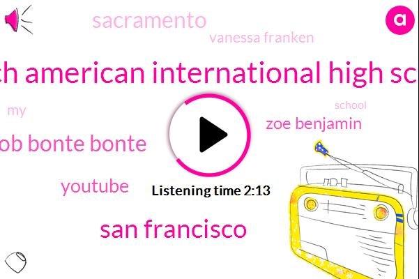 French American International High School,San Francisco,Rob Bonte Bonte,Youtube,Zoe Benjamin,Sacramento,Vanessa Franken