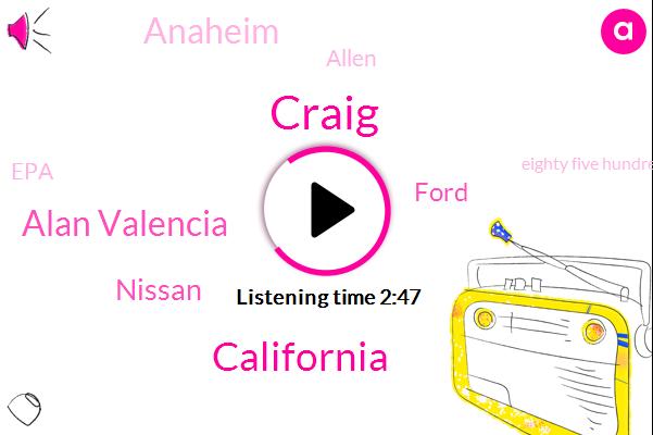 Craig,California,Alan Valencia,Nissan,Ford,Anaheim,Allen,EPA,Eighty Five Hundred Pound,Three Liter,Three Years,Two Months
