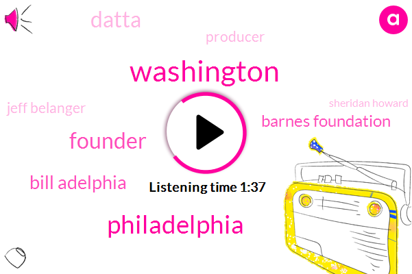 Washington,Philadelphia,Founder,Bill Adelphia,Barnes Foundation,Datta,Producer,Jeff Belanger,Sheridan Howard,Karen Briggs,Crowder,America,Thirty Years