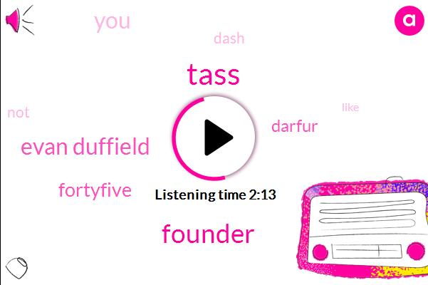 Tass,Founder,Evan Duffield,Fortyfive,Darfur