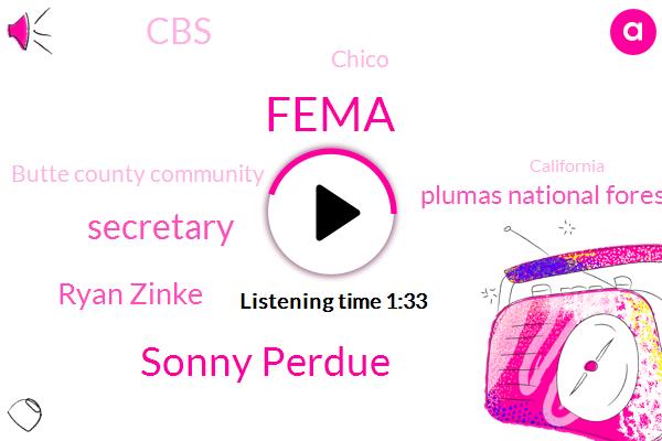 Fema,Sonny Perdue,Secretary,Ryan Zinke,Plumas National Forest,CBS,Chico,Butte County Community,Kcbs,California,Twenty Million Dollars,Five Million Dollars