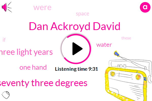 Dan Ackroyd David,Seventy Three Degrees,Three Light Years,One Hand