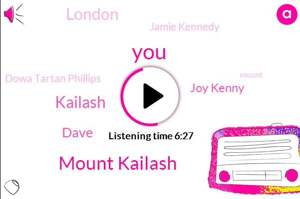 Mount Kailash,Kailash,Dave,Joy Kenny,London,Jamie Kennedy,Dowa Tartan Phillips,Mount,Guatemala,Brain Cancer,Shandon,United States,Kailash.