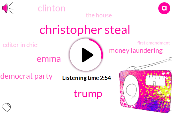 Christopher Steal,Donald Trump,Emma,Democrat Party,Money Laundering,Clinton,The House,Editor In Chief,First Amendment,Michael Goldfarb,Missouri,Michigan