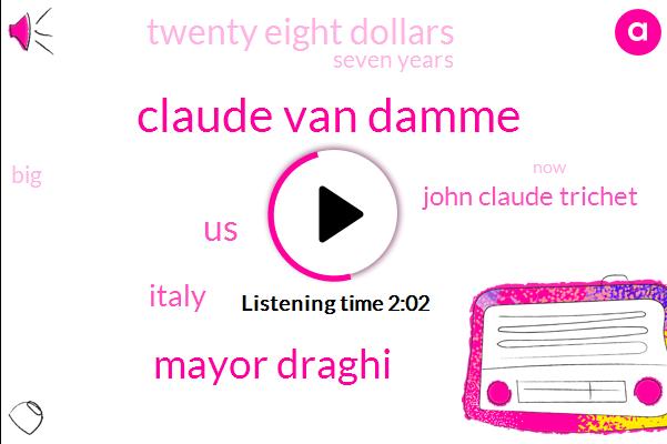 Claude Van Damme,Mayor Draghi,United States,Italy,John Claude Trichet,Twenty Eight Dollars,Seven Years