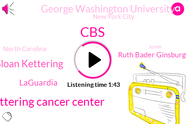CBS,Memorial Sloan Kettering Cancer Center,Memorial Sloan Kettering,Laguardia,Ruth Bader Ginsburg,George Washington University,New York City,North Carolina,Justin,Steve Kafer,Brooklyn,Washington,Lyndon,Donald Trump,Justice,Scott