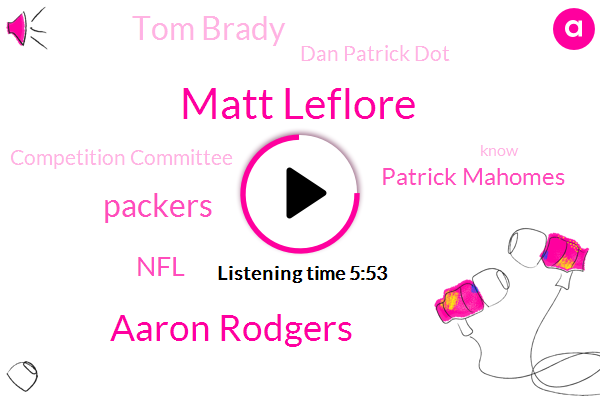 Matt Leflore,Aaron Rodgers,Packers,NFL,Patrick Mahomes,Tom Brady,Dan Patrick Dot,Competition Committee